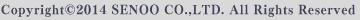 Copyright(c)2014 SENOO FACTORY CO.,LTD. All Rights Reserved.